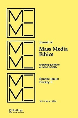 Privacy II: Exploring Questions of Media Morality: A Special Issue of the Journal of Mass Media Ethics  by  Jay Black