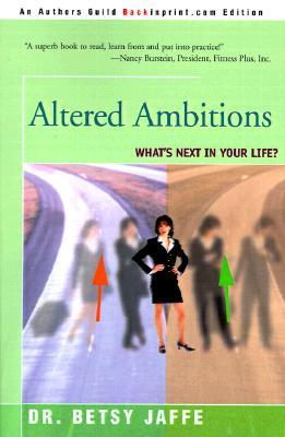 Altered Ambitions: Whats Next in Your Life? Betsy Jaffe