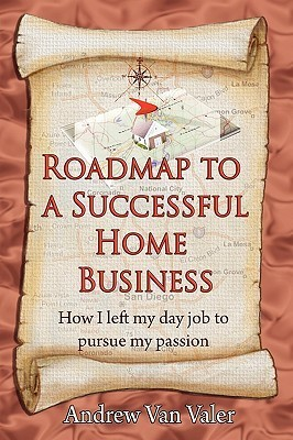 Road Map to a Successful Home Business  by  Andrew Van Valer