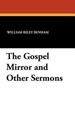 The Gospel Mirror and Other Sermons William Riley Benham