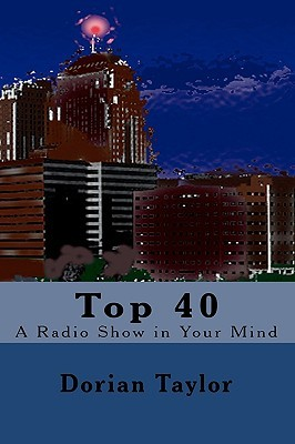 Top 40: A Radio Show in Your Mind Dorian Taylor