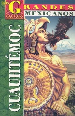 Los Grandes: Cuauhtemoc (Los Grandes Mexicanos)  by  Rafael Rutiaga