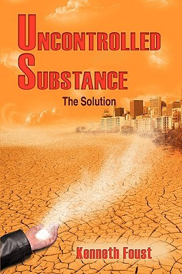 Uncontrolled Substance: The Solution  by  Kenneth Foust