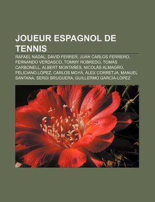 Joueur Espagnol de Tennis: Rafael Nadal, David Ferrer, Juan Carlos Ferrero, Fernando Verdasco, Tommy Robredo, Tom?s Carbonell, Albert Monta s  by  Books LLC