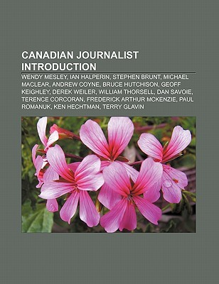 Canadian Journalist Introduction: Wendy Mesley, Ian Halperin, Stephen Brunt, Michael Maclear, Andrew Coyne, Bruce Hutchison, Geoff Keighley  by  Source Wikipedia