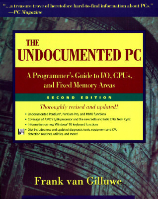The Undocumented PC: A Programmers Guide to I/O, CPUs, and Fixed Memory Areas Frank van Gilluwe