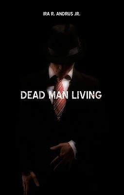 Dead Man Living  by  Ira R. Andrus Jr.