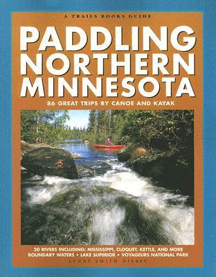 Paddling Northern Minnesota: 86 Great Trips  by  Canoe and Kayak (Trails Books Guide) (A Trails Books Guide) by Lynne Smith Diebel