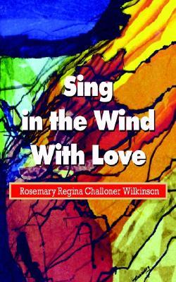 Sing in the Wind with Love Rosemary Regina Challone Wilkinson