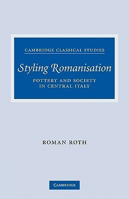 Styling Romanisation: Pottery and Society in Central Italy Roman Roth