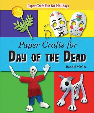 Celebrate Day of the Dead with Paper Crafts Randel McGee