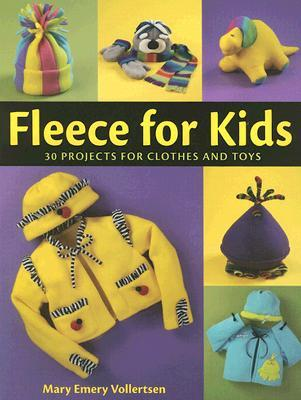 Fleece For Kids: Easy To Sew Clothes And Toys Mary Vollertsen
