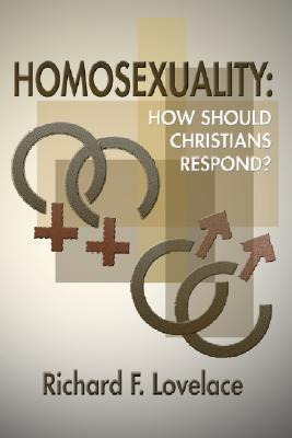 Homosexuality: How Should Christians Respond?  by  Richard F. Lovelace