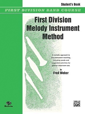 First Division Melody Instrument Method: Students Book  by  Fred Weber
