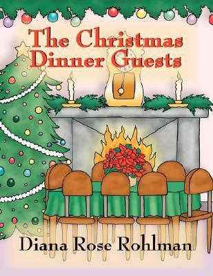 The Christmas Dinner Guests  by  Diana Rose Rohlman