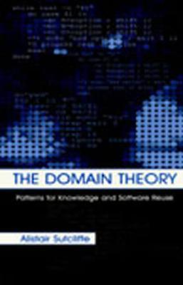 The Domain Theory: Patterns for Knowledge and Software Reuse  by  Alistair G. Sutcliffe