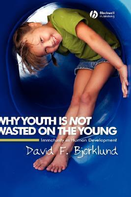 Why Youth Not Wasted the Young David F. Bjorklund