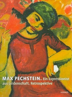 Max Pechstein: Ein Expressionist Aus Leidenschaft Retrospektive  by  Peter Thurrmann