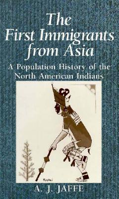 The First Immigrants from Asia: A Population History of the North American Indian A.J. Jaffe