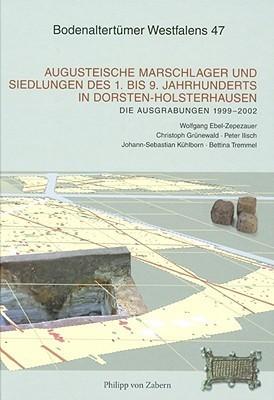 Augusteische Marschlager Und Siedlungen Des 1. Bis 9 Jahrhunderts in Dorsten-Holsterhausen  by  Wolfgang Ebel-Zepezauer