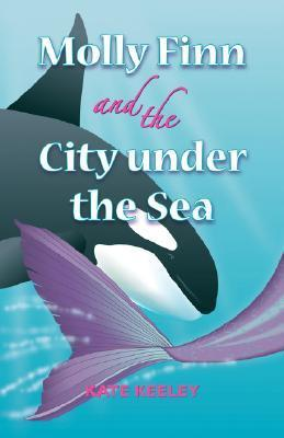 Molly Finn and the City Under the Sea  by  Kate Keeley