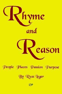 Rhyme and Reason: People Places Passion Purpose Russ Leger