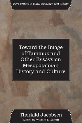 Toward the Image of Tammuz and Other Essays on Mesopotamian History and Culture  by  Thorkild Jacobsen