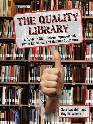 The Quality Library: A Guide to Staff-Driven Improvement, Better Efficiency, and Happier Customers Sara Laughlin