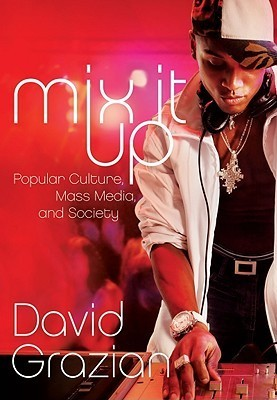 Mix It Up: Popular Culture, Mass Media, and Society  by  David Grazian