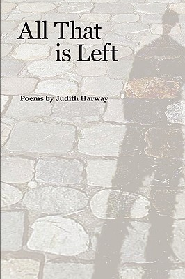 All That Is Left  by  Judith Harway