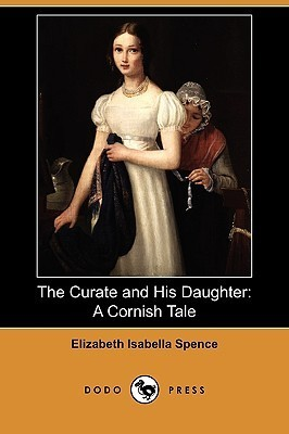 The Curate and His Daughter: A Cornish Tale Elizabeth Isabella Spence