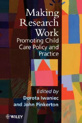Making Research Work: Promoting Child Care Policy and Practice  by  Dorota Iwaniec