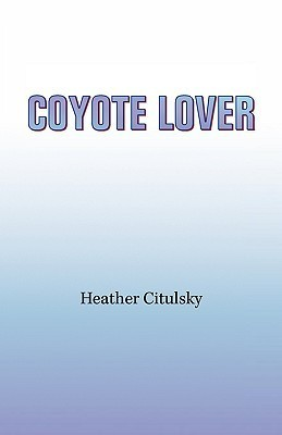 Coyote Lover  by  Heather Citulsky