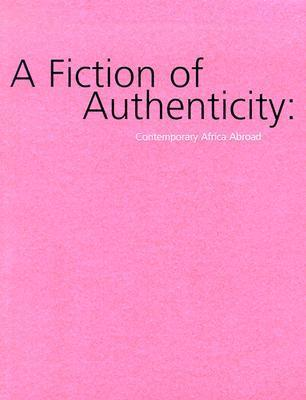 A Fiction of Authenticity: Contemporary Africa Abroad Contemporary Art Museum St Louis