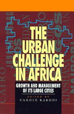 The Urban Challenge in Africa: Growth and Management of Its Large Cities  by  Carole Rakodi