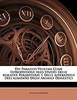 Dei parassiti vegetali come introduzione allo studio delle malattie parassitarie e delle alterazioni dellalimento degli animali domestici Sebastiano Rivolta