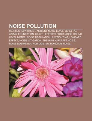 Noise Pollution: Hearing Impairment, Ambient Noise Level, Quiet PC, Awaaz Foundation, Health Effects from Noise, Sound Level Meter  by  Source Wikipedia