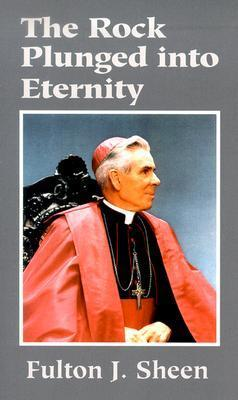 The Rock Plunged Into Eternity  by  Fulton J. Sheen