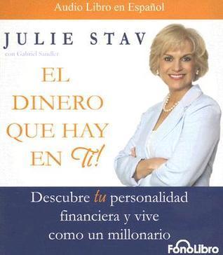 El Dinero Que Hay en Ti!: Descybre Tu Personalidad Financiera y Vive Como un Millonario Julie Stav