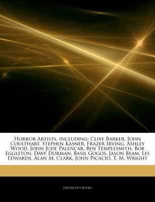Articles on Horror Artists, Including: Clive Barker, John Coulthart, Stephen Kasner, Frazer Irving, Ashley Wood, John Jude Palencar, Ben Templesmith Hephaestus Books