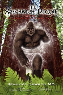 The Sasquatch People and Their Interdimensional Connection  by  Christopher L. Murphy