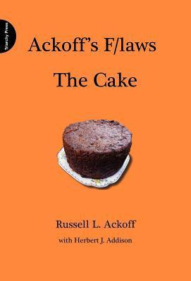 Ackoffs F/Laws the Cake  by  Russell L. Ackoff