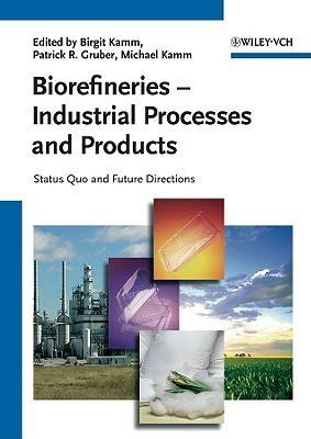 Biorefineries: Industrial Processes and Products: Status Quo and Future Directions  by  Birgit Kamm