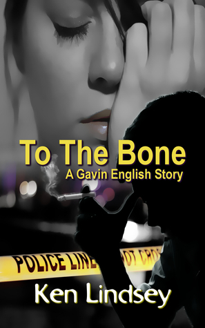 To the Bone (Gavin English, #1) Ken Lindsey