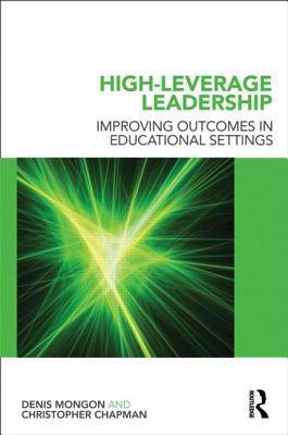 High-Leverage Leadership: Improving Outcomes in Educational Settings Denis Mongon