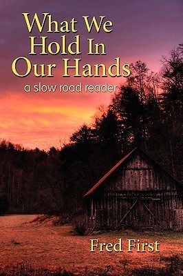 What We Hold in Our Hands: A Slow Road Reader  by  Frederick Blair First