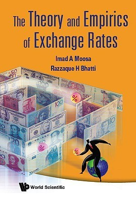 The Theory and Empirics of Exchange Rates  by  Imad Moosa