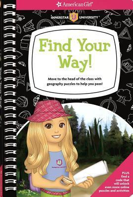 Find Your Way!: Move to the Head of the Class with Geography Puzzles to Help You Pass! Kristi Thom