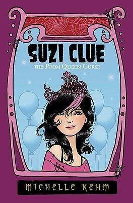 Suzi Clue: The Prom Queen Curse Michelle Kehm