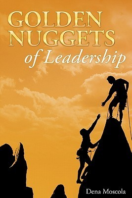 Golden Nuggets of Leadership  by  Dena Moscola